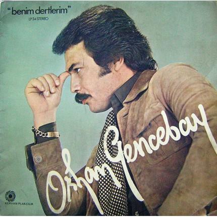 ORHAN GENCEBAY BENIM DERTLERIM 1978LP. PLAK