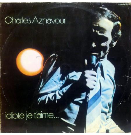 CHARLES AZNAVOUR IDIOTE JE T'AIME 1972 LP.